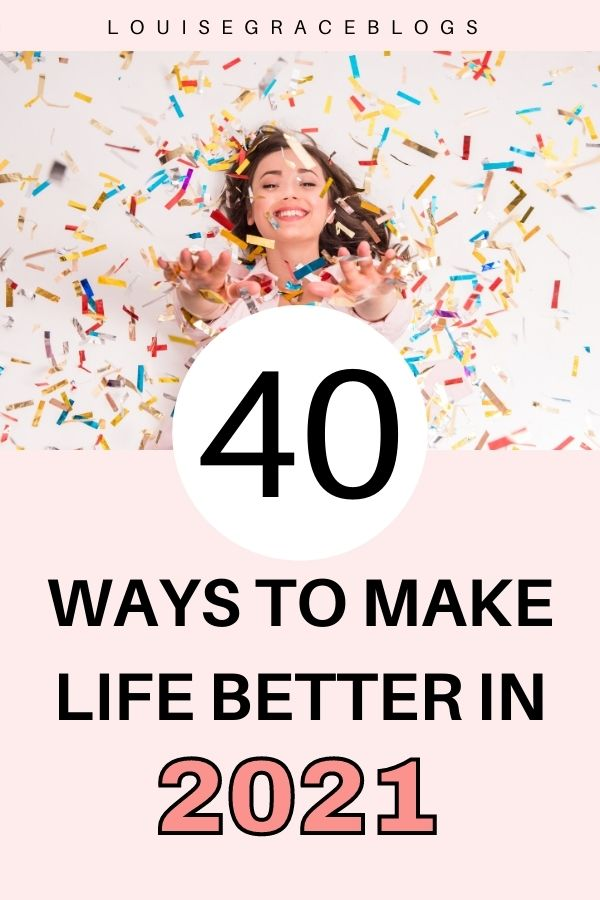 40 Ways to make life better in 2021